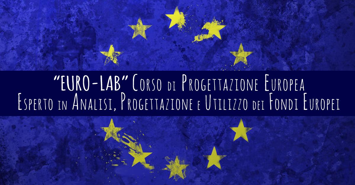 """""""EURO-LAB"""" Corso di Progettazione Europea - Esperto in Analisi, Progettazione e Utilizzo dei Fondi Europei"""